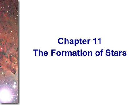 The Formation of Stars Chapter 11. Previous chapters have used the basic principles of physics as a way to deduce things about stars and the interstellar.
