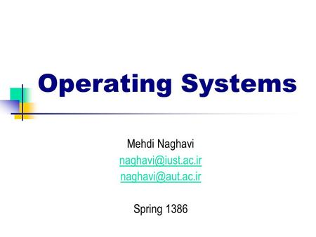 Operating Systems Mehdi Naghavi  Spring 1386.