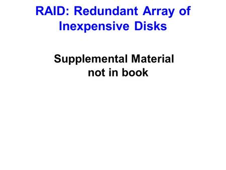 RAID: Redundant Array of Inexpensive Disks Supplemental Material not in book.
