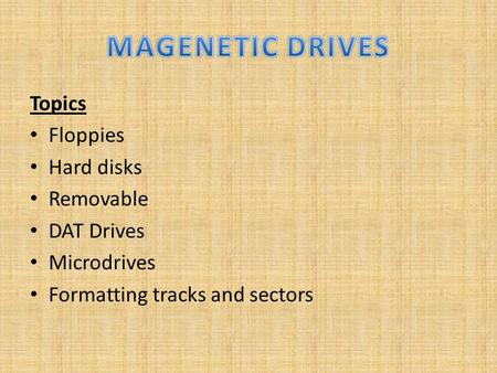 Topics Floppies Hard disks Removable DAT Drives Microdrives Formatting tracks and sectors.
