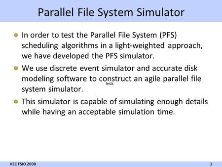 Parallel File System Simulator In order to test the Parallel File System (PFS) scheduling algorithms in a light-weighted approach, we have developed the.