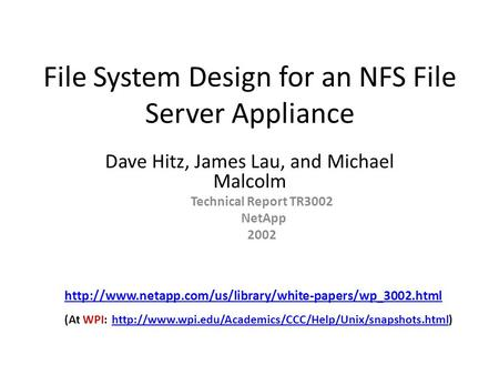 File System Design for an NFS File Server Appliance Dave Hitz, James Lau, and Michael Malcolm Technical Report TR3002 NetApp 2002