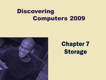 Discovering Computers 2009 Chapter 7 Storage. Chapter 7 Objectives Differentiate between storage devices and storage media Describe the characteristics.