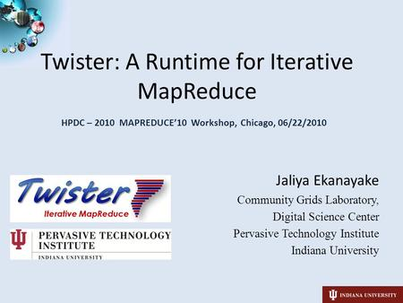 SALSASALSA Twister: A Runtime for Iterative MapReduce Jaliya Ekanayake Community Grids Laboratory, Digital Science Center Pervasive Technology Institute.