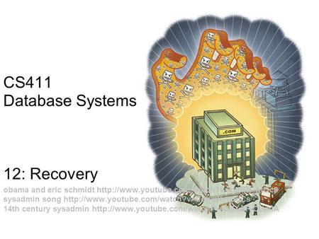 1 CS411 Database Systems 12: Recovery obama and eric schmidt  sysadmin song