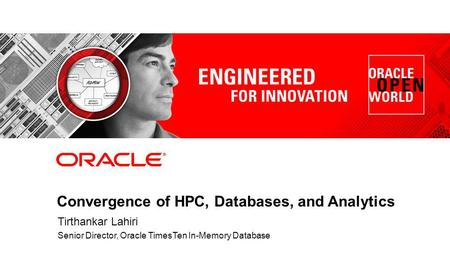1 Copyright © 2012 Oracle and/or its affiliates. All rights reserved. Convergence of HPC, Databases, and Analytics Tirthankar Lahiri Senior Director, Oracle.