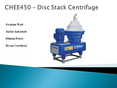 CHEE450 – Disc Stack Centrifuge