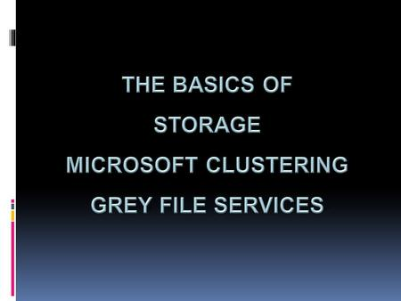 Storage RAID Types of RAID Protocols SAN Microsoft Clustering (MSCS) What is clustering Terminology How we are configured at Grey Grey File Services.