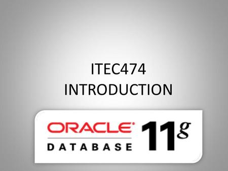ITEC474 INTRODUCTION. Course Objectives In this course you learn to: Identify various components of the Oracle architecture. Start up and shut down an.