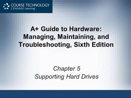 A+ Guide to Hardware: Managing, Maintaining, and Troubleshooting, Sixth Edition Chapter 5 Supporting Hard Drives.