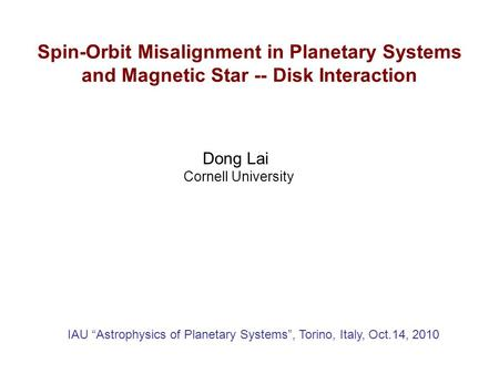 Spin-Orbit Misalignment in Planetary Systems and Magnetic Star -- Disk Interaction IAU Astrophysics of Planetary Systems, Torino, Italy, Oct.14, 2010 Dong.