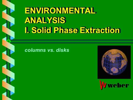 ENVIRONMENTAL ANALYSIS I. Solid Phase Extraction columns vs. disks.
