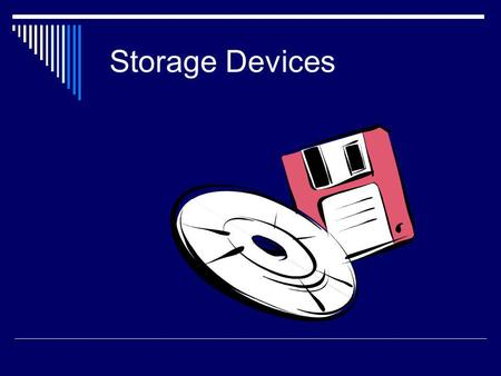 Storage Devices. Storage Storage refers collectively to all the various media on which a computer system can store software and data. Storage is also.