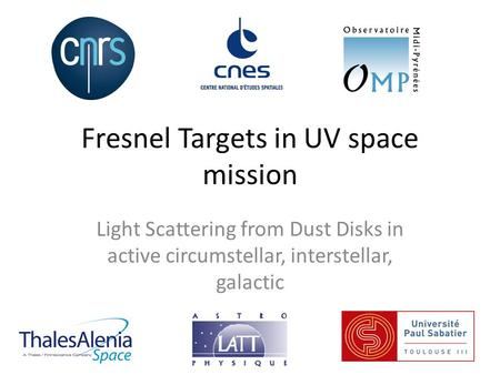Fresnel Targets in UV space mission Light Scattering from Dust Disks in active circumstellar, interstellar, galactic.