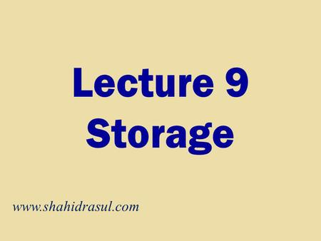 Lecture 9 Storage www.shahidrasul.com. Storage What is storage? Holds data, instructions, and information for future use Storage medium is physical material.