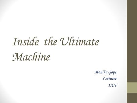 Inside the Ultimate Machine Monika Gope Lecturer IICT.