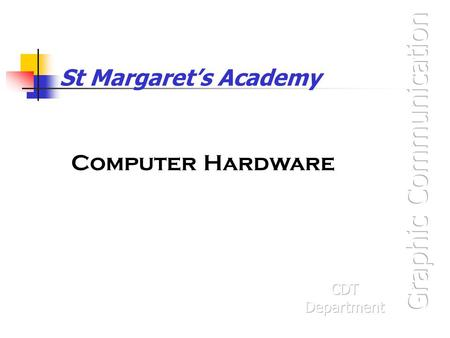 St Margarets Academy Computer Hardware. Hardware Devices Hardware is the name given to any piece of equipment that is used along side a computer (including.