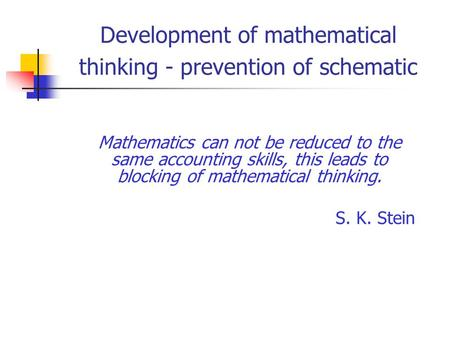 Development of mathematical thinking - prevention of schematic Mathematics can not be reduced to the same accounting skills, this leads to blocking of.