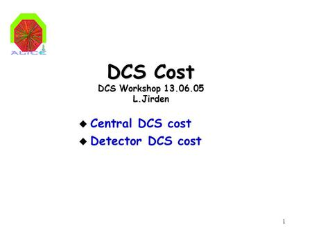1 DCS Cost DCS Workshop 13.06.05 L.Jirden u Central DCS cost u Detector DCS cost.