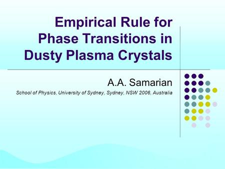 Empirical Rule for Phase Transitions in Dusty Plasma Crystals A.A. Samarian School of Physics, University of Sydney, Sydney, NSW 2006, Australia.
