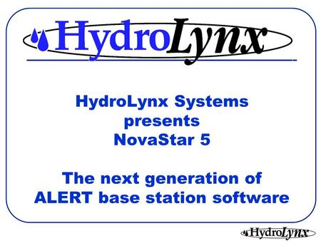 HydroLynx Systems presents NovaStar 5 The next generation of ALERT base station software.