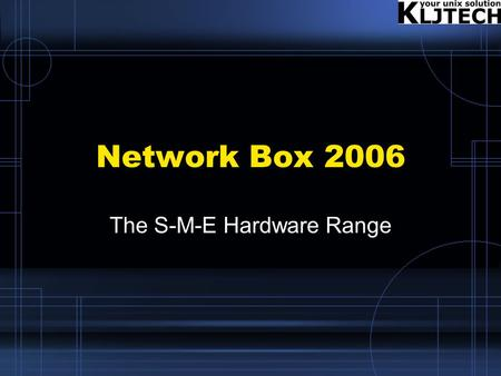 Network Box 2006 The S-M-E Hardware Range. Conceptual Overview The entire existing Network Box hardware range, including the SOHO-200 (now discontinued),