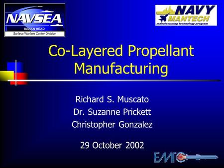 Co-Layered Propellant Manufacturing Richard S. Muscato Dr. Suzanne Prickett Christopher Gonzalez 29 October 2002.