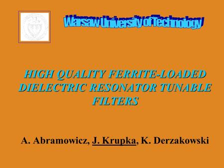 HIGH QUALITY FERRITE-LOADED DIELECTRIC RESONATOR TUNABLE FILTERS HIGH QUALITY FERRITE-LOADED DIELECTRIC RESONATOR TUNABLE FILTERS A. Abramowicz, J. Krupka,