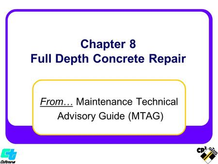 From… Maintenance Technical Advisory Guide (MTAG) Chapter 8 Full Depth Concrete Repair.