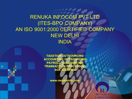 RENUKA INFOCOM PVT LTD (ITES-BPO COMPANY) AN ISO 9001:2000 CERTIFIED COMPANY NEW DELHI INDIA TAXATION OUTSOURCING ACCOUNTING OUTSOURCING PAYROLL OUTSOURCING.