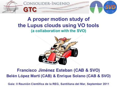 A proper motion study of the Lupus clouds using VO tools (a collaboration with the SVO) Francisco Jiménez Esteban (CAB & SVO) Belén López Martí (CAB) &