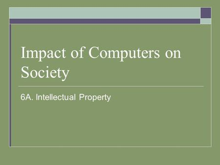 Impact of Computers on Society 6A. Intellectual Property.
