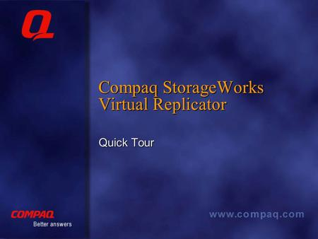 Compaq StorageWorks Virtual Replicator Quick Tour.