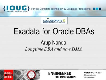 Exadata for Oracle DBAs Arup Nanda Longtime DBA and now DMA.