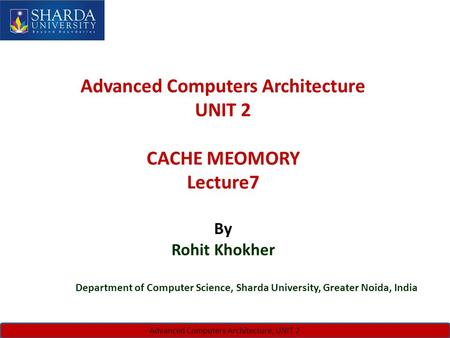 C SINGH, JUNE 7-8, 2010IWW 2010, ISATANBUL, TURKEY Advanced Computers Architecture, UNIT 2 Advanced Computers Architecture UNIT 2 CACHE MEOMORY Lecture7.