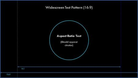 Widescreen Test Pattern (16:9) Aspect Ratio Test (Should appear circular) 16x9 4x3.