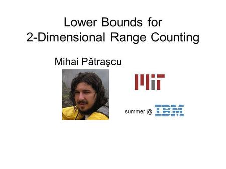 Lower Bounds for 2-Dimensional Range Counting Mihai Pătraşcu