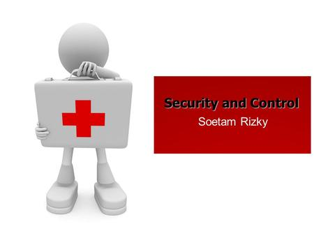 Security and Control Soetam Rizky. Why Systems Are Vulnerable ?