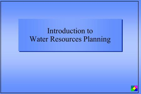 Introduction to Water Resources Planning. WELCOME.