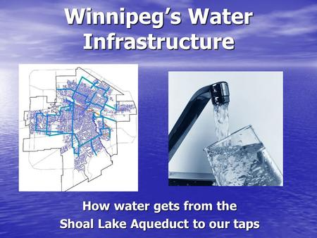 Winnipegs Water Infrastructure How water gets from the Shoal Lake Aqueduct to our taps.