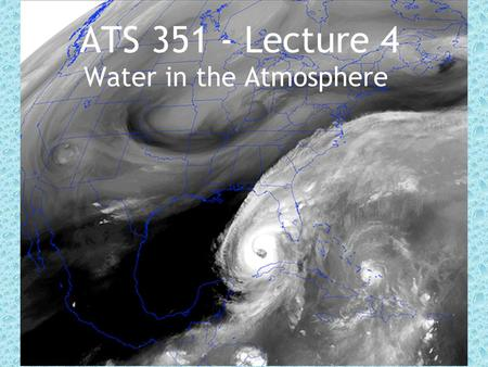 ATS 351 - Lecture 4 Water in the Atmosphere. Water is very important! Hydrologic Cycle.