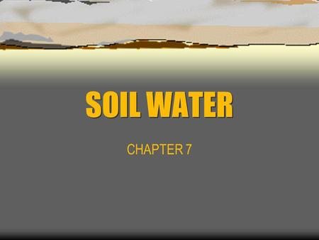 SOIL WATER CHAPTER 7.