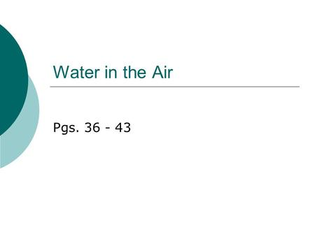 Water in the Air Pgs. 36 - 43.