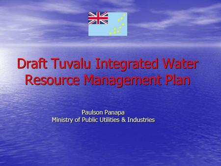 Draft Tuvalu Integrated Water Resource Management Plan Paulson Panapa Ministry of Public Utilities & Industries.