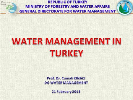 2 CONTENTS 1. <strong>Water</strong> Potential in Turkey and Uses of <strong>Water</strong> 2. Institutional and Legislative Structure of <strong>Water</strong> Management <strong>Water</strong> Legislation 3. General.