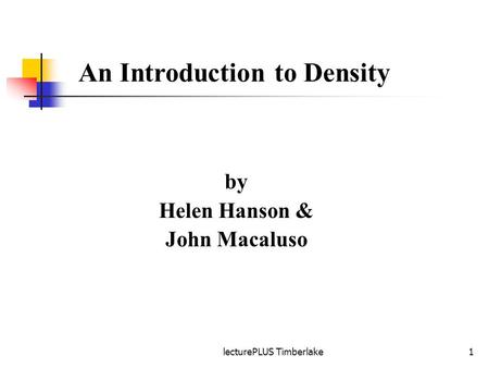 LecturePLUS Timberlake1 by Helen Hanson & John Macaluso An Introduction to Density.