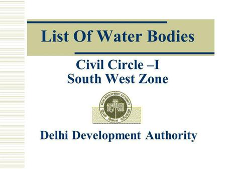 List Of Water Bodies Civil Circle –I South West Zone Delhi Development Authority.