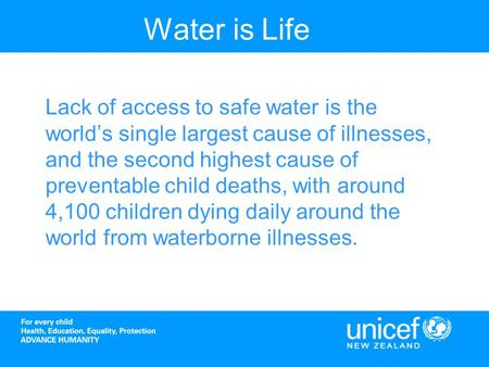 Water is Life Lack of access to safe water is the worlds single largest cause of illnesses, and the second highest cause of preventable child deaths, with.