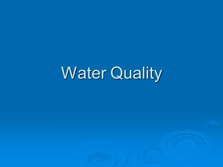 <strong>Water</strong> <strong>Quality</strong>. <strong>Water</strong> <strong>quality</strong> problems in developing countries Evidence from the WHO: Evidence from the WHO: In 2003, an estimated 1.6 million deaths worldwide.