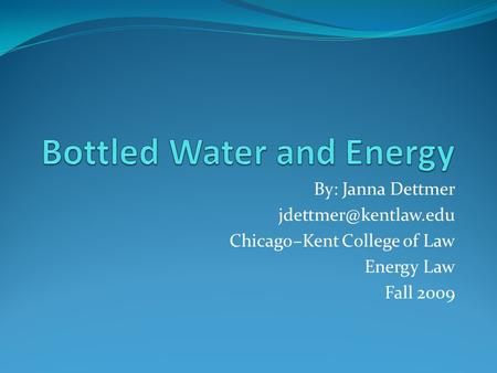 By: Janna Dettmer Chicago–Kent College of Law Energy Law Fall 2009.